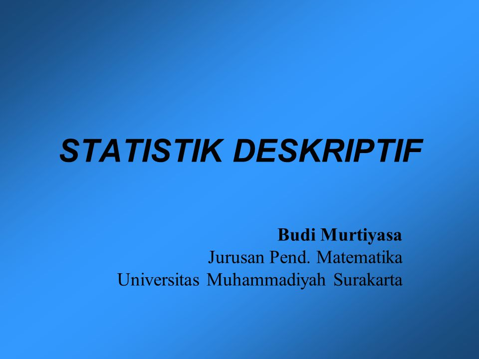 STATISTIK DESKRIPTIF Budi Murtiyasa Jurusan Pend. Matematika