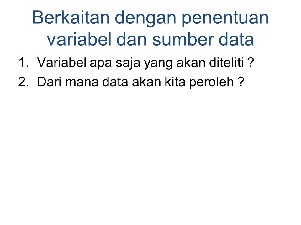 Berkaitan dengan penentuan variabel dan sumber data