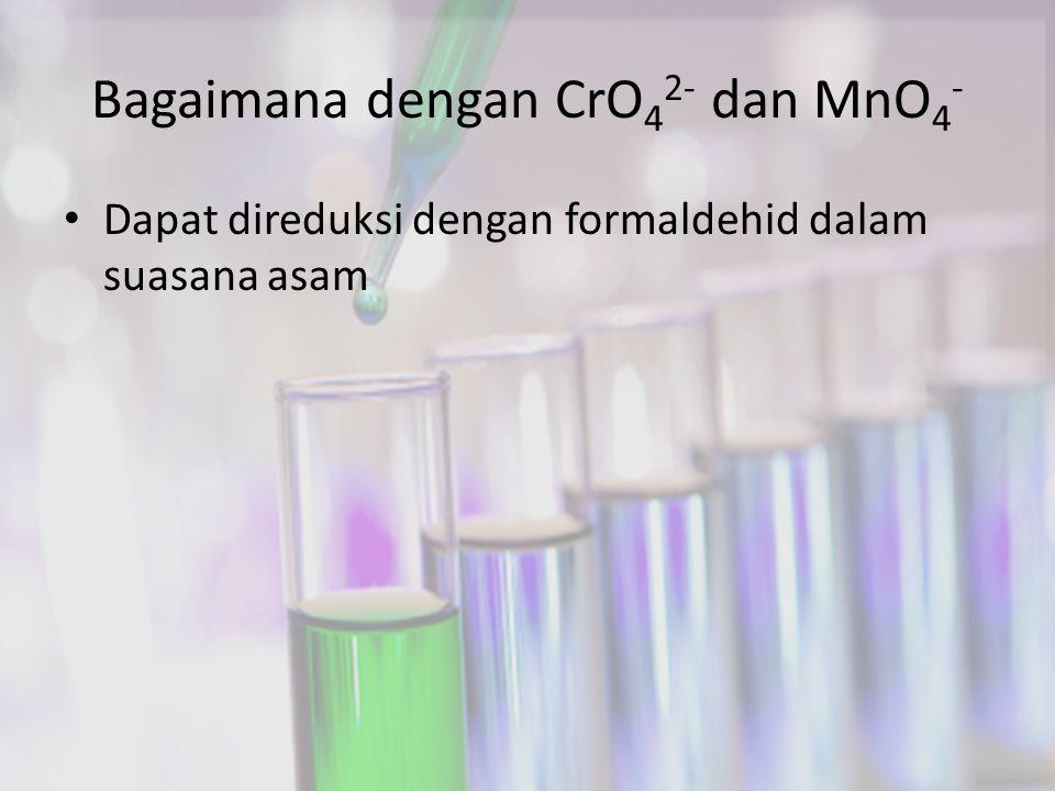 Bagaimana dengan CrO42- dan MnO4-