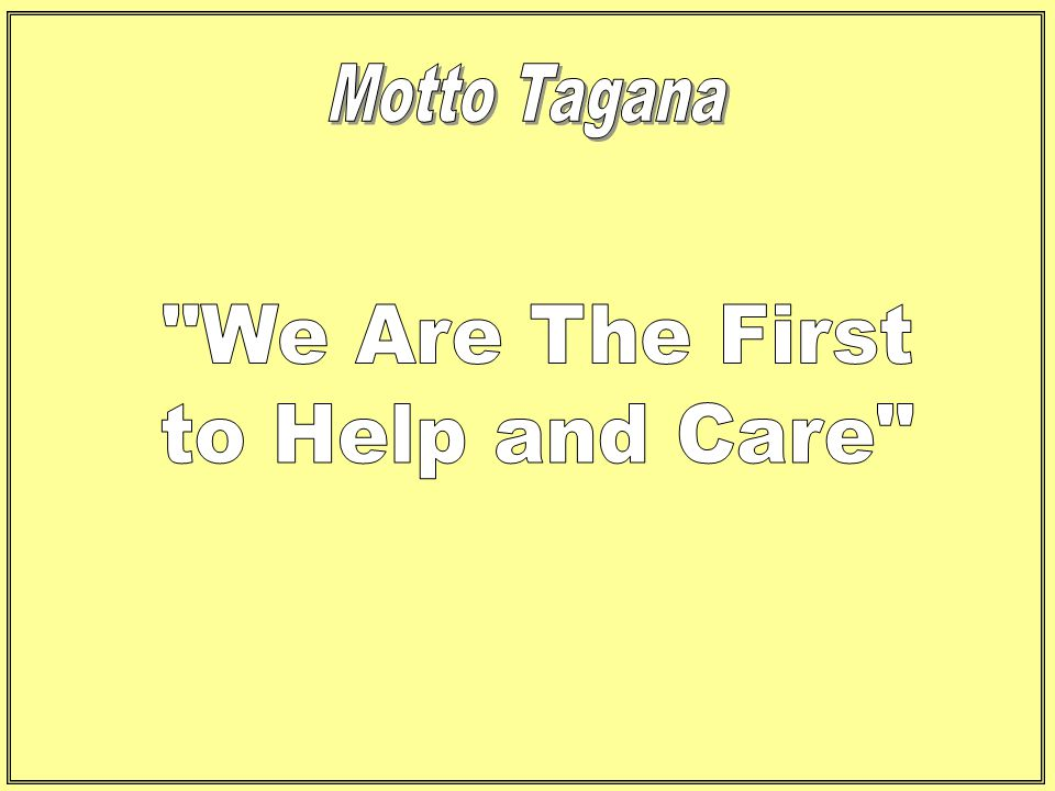 Motto Tagana We Are The First to Help and Care