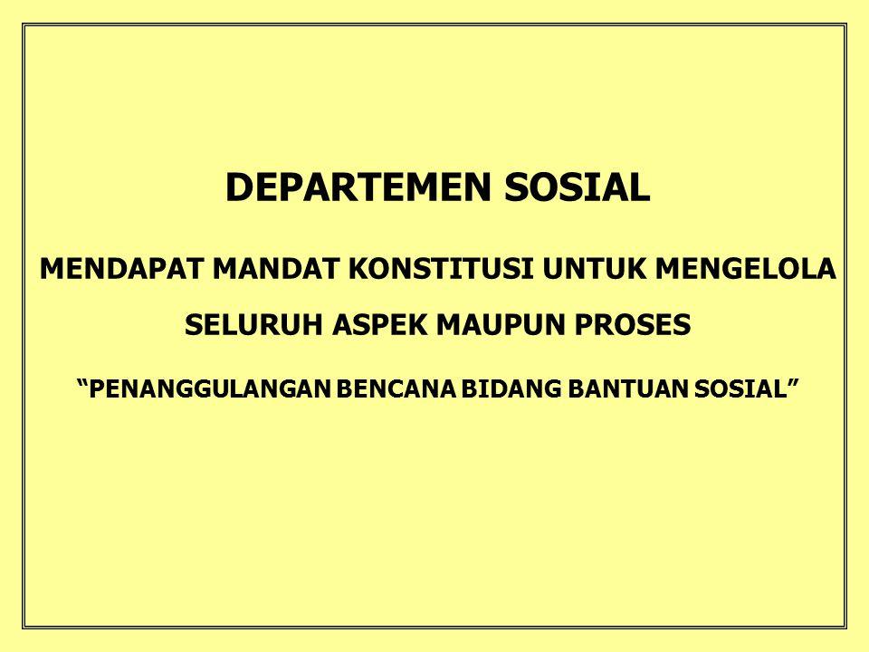 DEPARTEMEN SOSIAL MENDAPAT MANDAT KONSTITUSI UNTUK MENGELOLA SELURUH ASPEK MAUPUN PROSES.