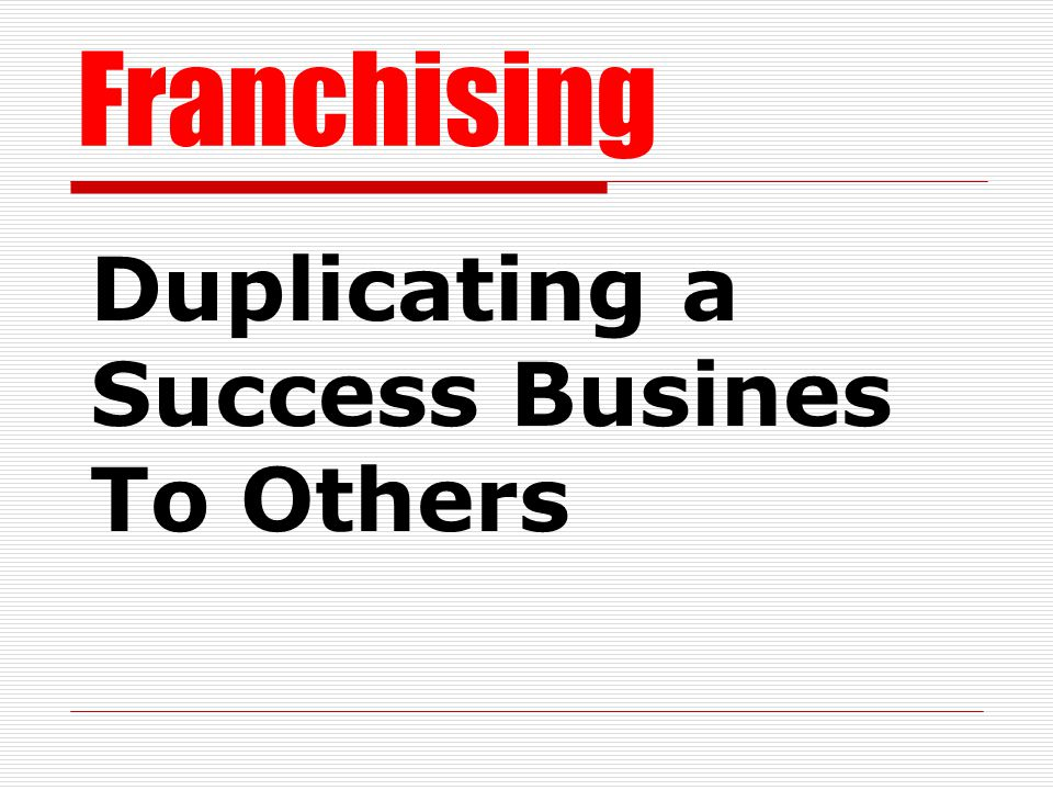 Franchising Duplicating a Success Busines To Others