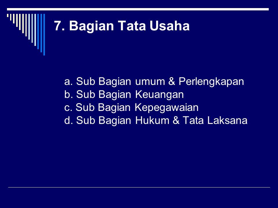 7. Bagian Tata Usaha a. Sub Bagian umum & Perlengkapan b.