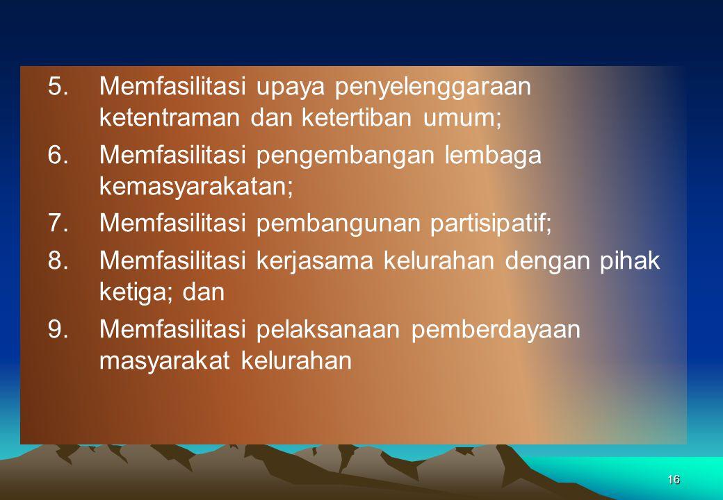 Memfasilitasi upaya penyelenggaraan ketentraman dan ketertiban umum;