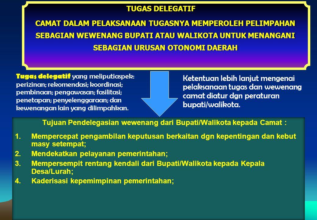 Tujuan Pendelegasian wewenang dari Bupati/Walikota kepada Camat :