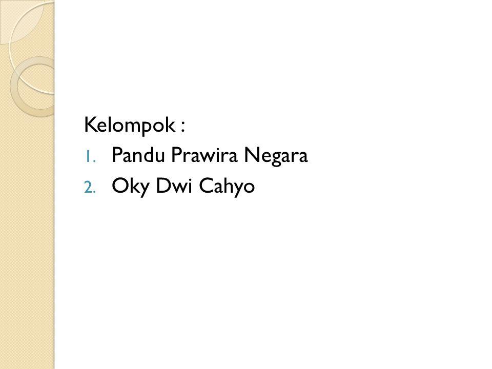 Kelompok : Pandu Prawira Negara Oky Dwi Cahyo