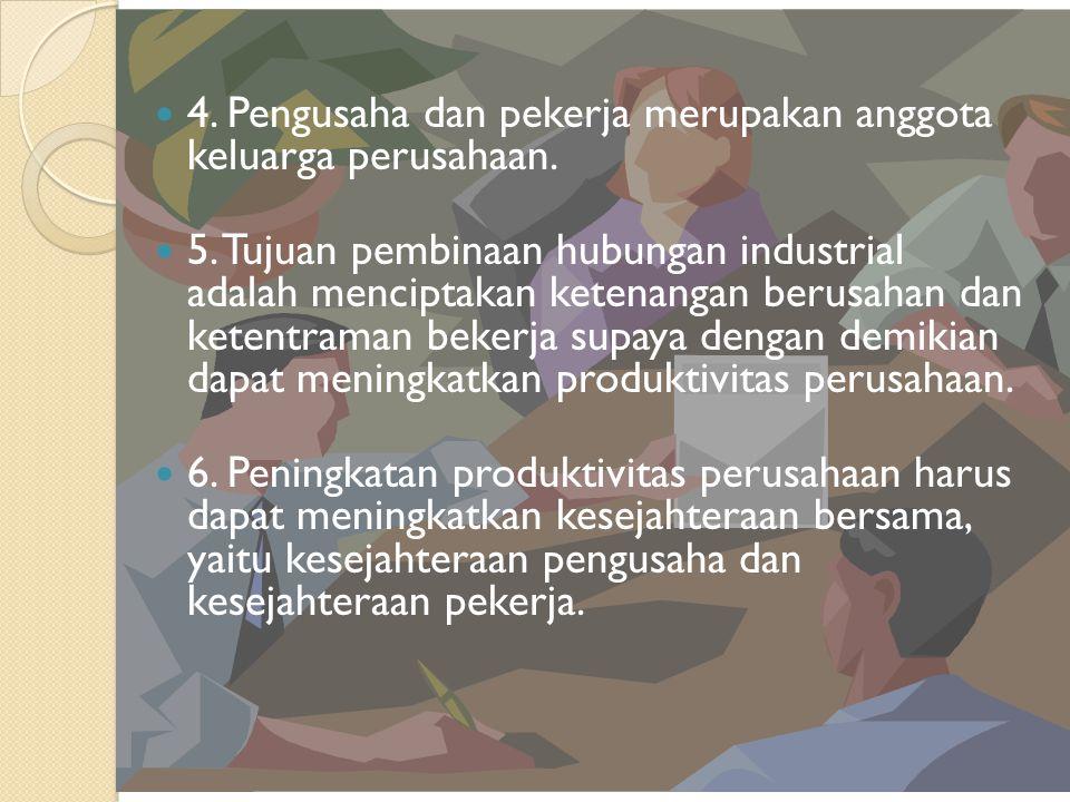 4. Pengusaha dan pekerja merupakan anggota keluarga perusahaan.