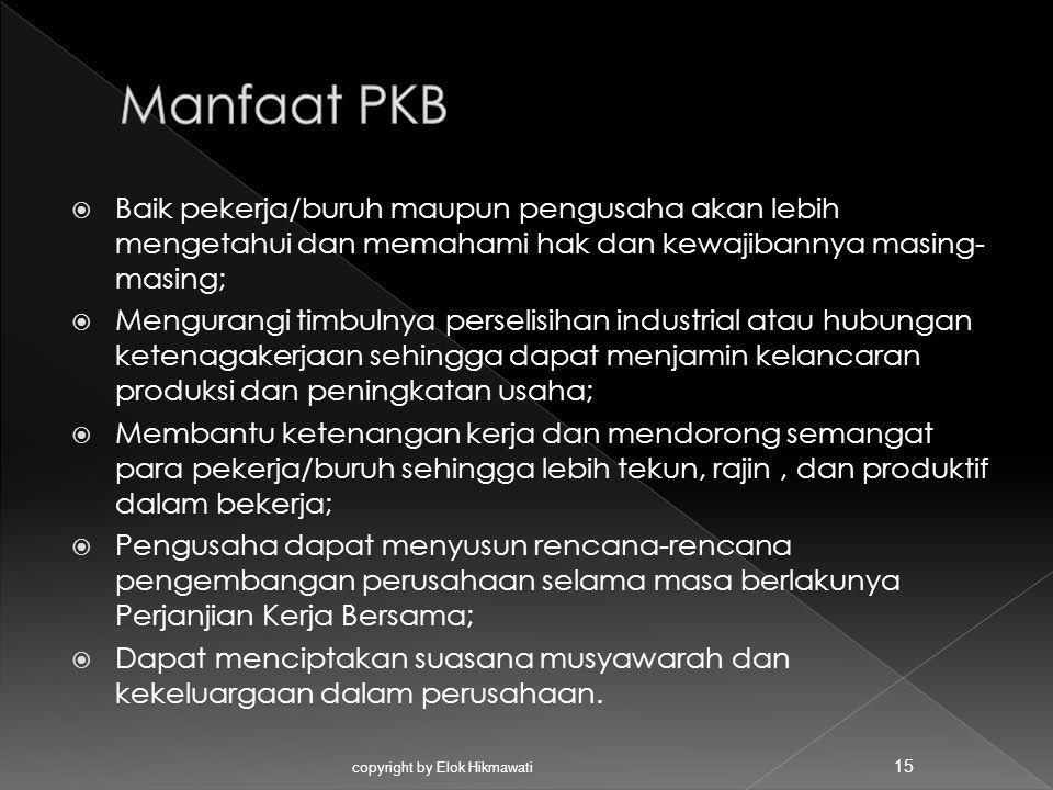 Manfaat PKB Baik pekerja/buruh maupun pengusaha akan lebih mengetahui dan memahami hak dan kewajibannya masing-masing;