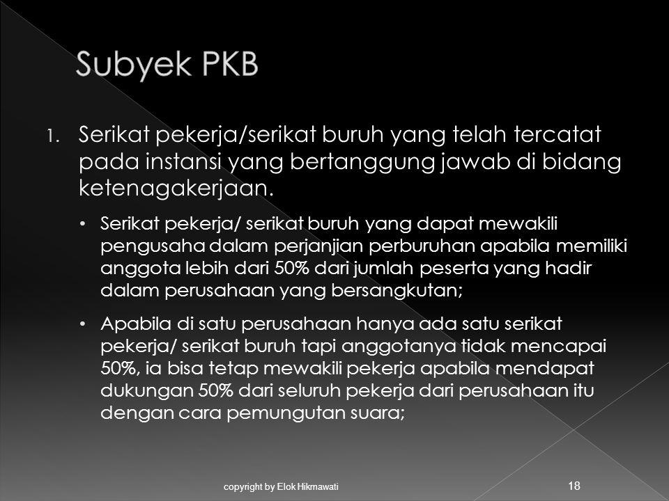 Subyek PKB Serikat pekerja/serikat buruh yang telah tercatat pada instansi yang bertanggung jawab di bidang ketenagakerjaan.