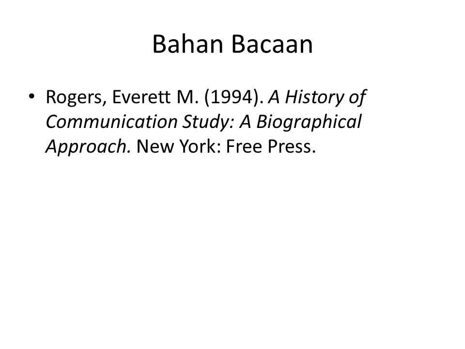 Bahan Bacaan Rogers, Everett M. (1994). A History of Communication Study: A Biographical Approach.