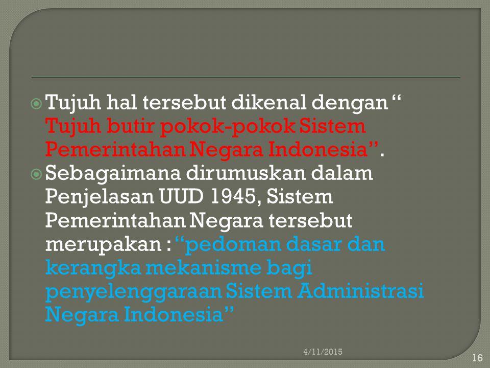 Tujuh hal tersebut dikenal dengan Tujuh butir pokok-pokok Sistem Pemerintahan Negara Indonesia .