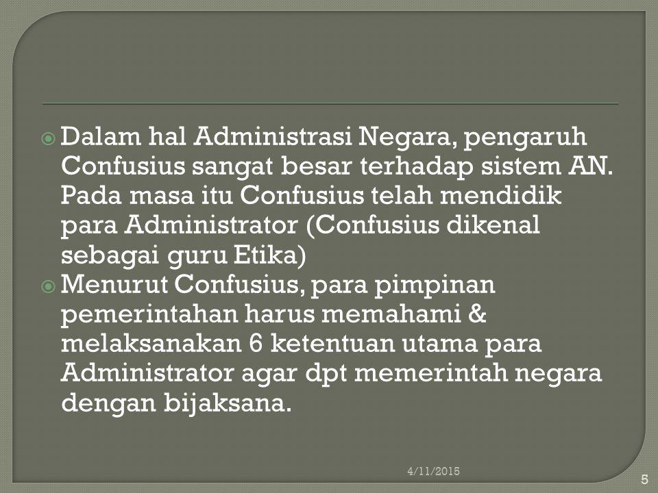 Dalam hal Administrasi Negara, pengaruh Confusius sangat besar terhadap sistem AN. Pada masa itu Confusius telah mendidik para Administrator (Confusius dikenal sebagai guru Etika)