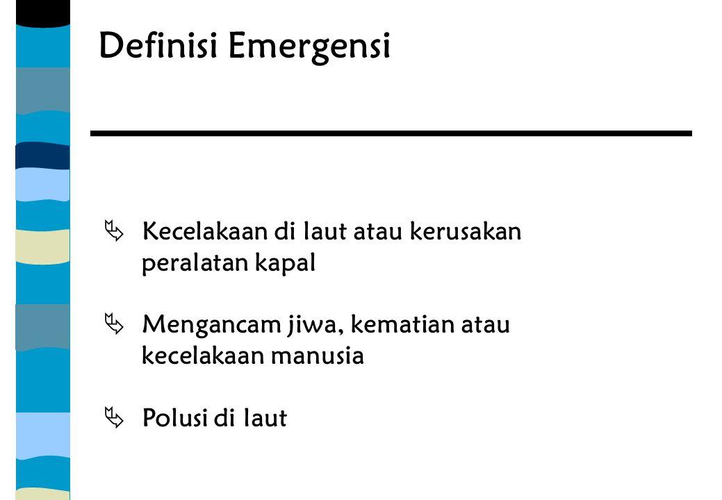 Definisi Emergensi Kecelakaan di laut atau kerusakan peralatan kapal