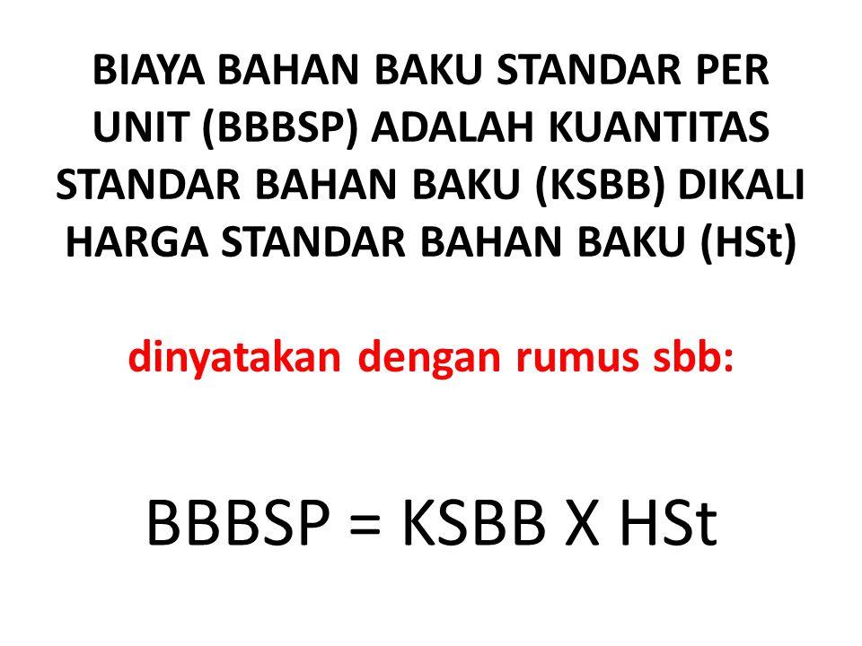 BIAYA BAHAN BAKU STANDAR PER UNIT (BBBSP) ADALAH KUANTITAS STANDAR BAHAN BAKU (KSBB) DIKALI HARGA STANDAR BAHAN BAKU (HSt) dinyatakan dengan rumus sbb:
