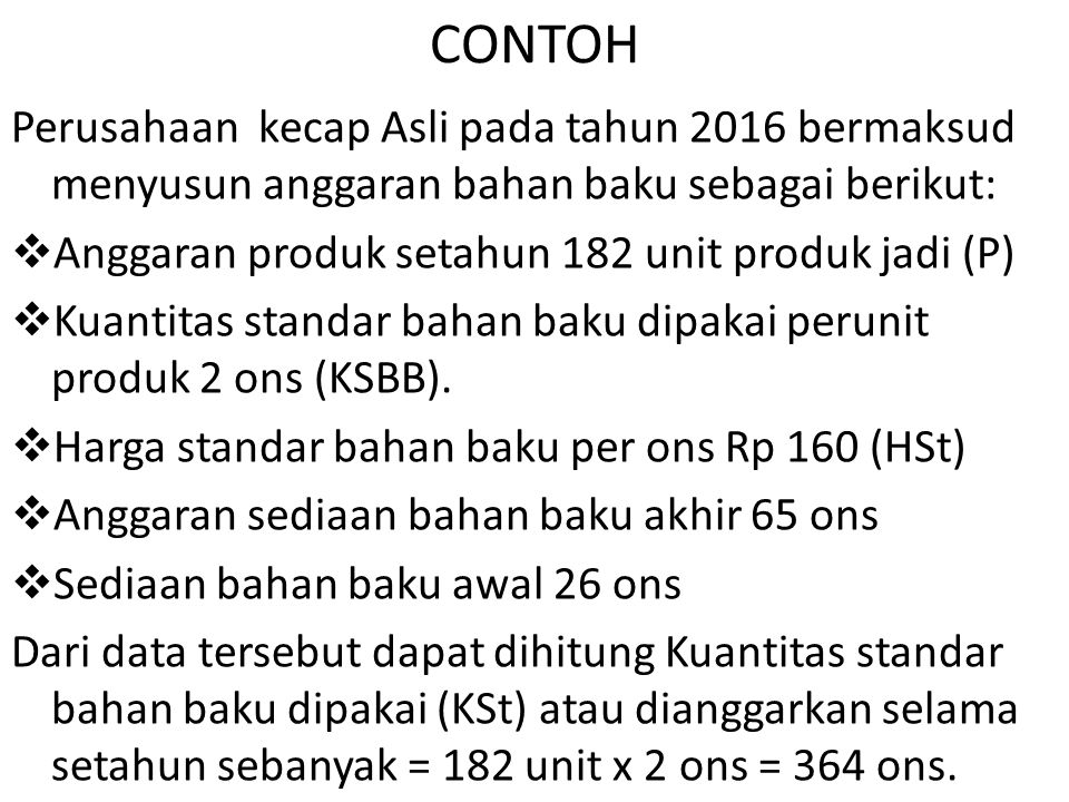CONTOH Perusahaan kecap Asli pada tahun 2016 bermaksud menyusun anggaran bahan baku sebagai berikut: