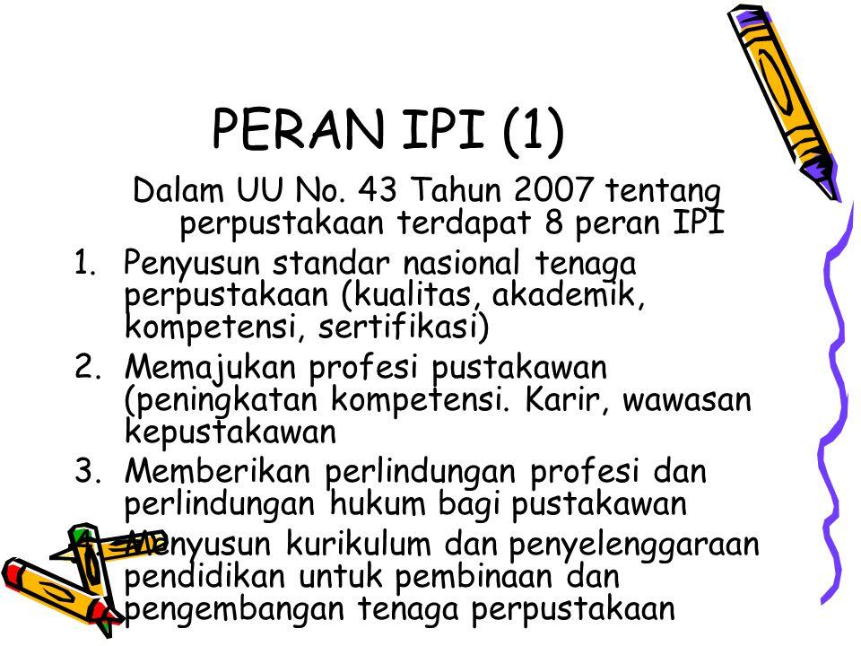 Dalam UU No. 43 Tahun 2007 tentang perpustakaan terdapat 8 peran IPI