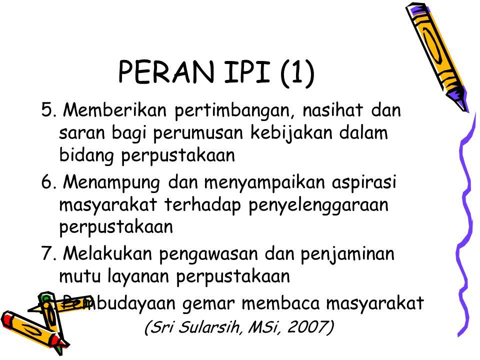 PERAN IPI (1) 5. Memberikan pertimbangan, nasihat dan saran bagi perumusan kebijakan dalam bidang perpustakaan.