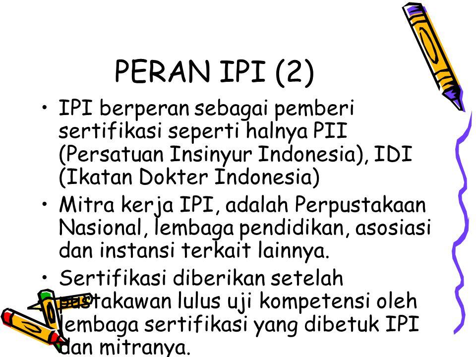 PERAN IPI (2) IPI berperan sebagai pemberi sertifikasi seperti halnya PII (Persatuan Insinyur Indonesia), IDI (Ikatan Dokter Indonesia)