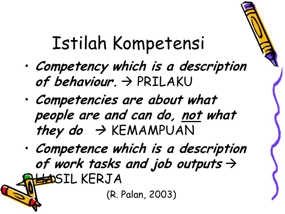 Istilah Kompetensi Competency which is a description of behaviour.  PRILAKU.