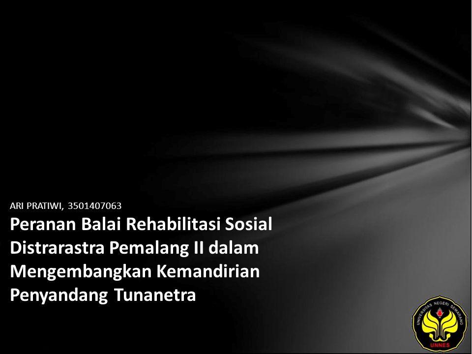 ARI PRATIWI, 3501407063 Peranan Balai Rehabilitasi Sosial Distrarastra Pemalang II dalam Mengembangkan Kemandirian Penyandang Tunanetra