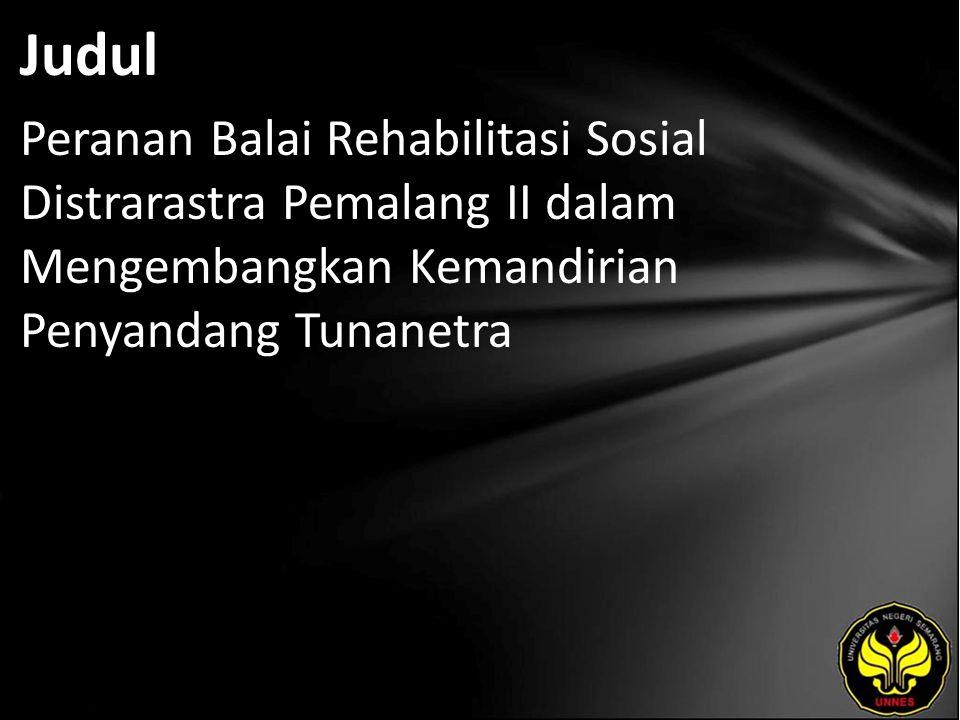 Judul Peranan Balai Rehabilitasi Sosial Distrarastra Pemalang II dalam Mengembangkan Kemandirian Penyandang Tunanetra.