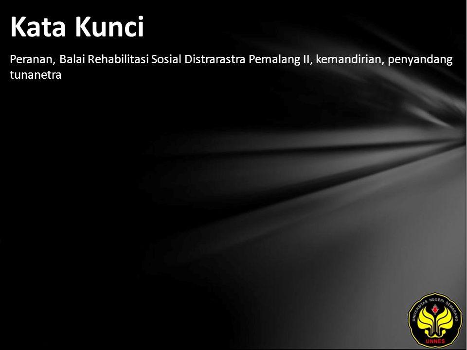 Kata Kunci Peranan, Balai Rehabilitasi Sosial Distrarastra Pemalang II, kemandirian, penyandang tunanetra.
