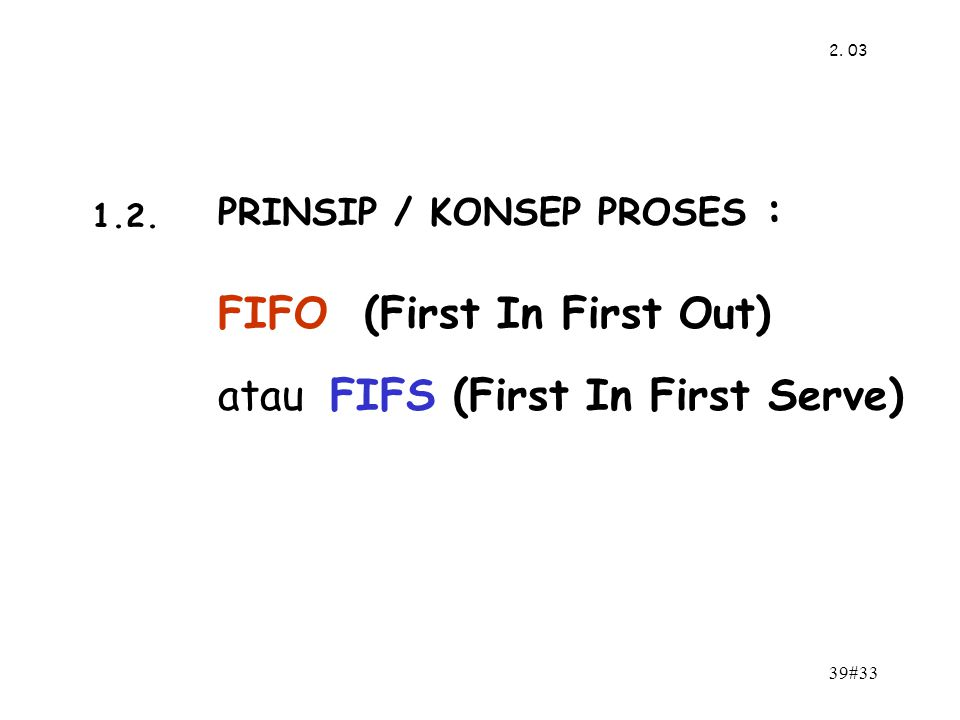 FIFO (First In First Out) atau FIFS (First In First Serve)