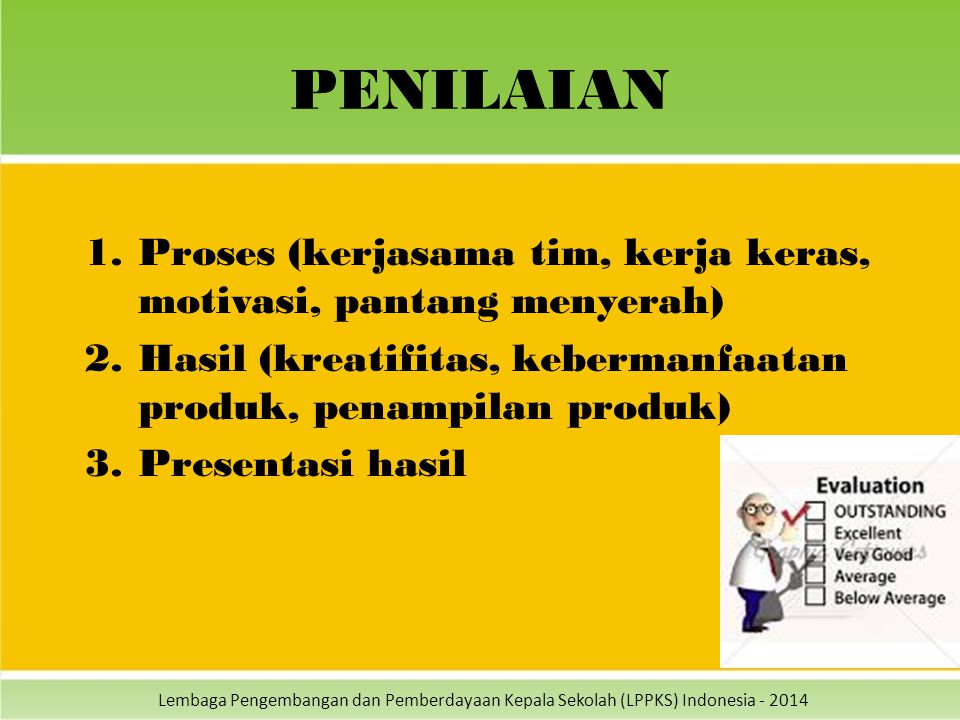 PENILAIAN Proses (kerjasama tim, kerja keras, motivasi, pantang menyerah) Hasil (kreatifitas, kebermanfaatan produk, penampilan produk)