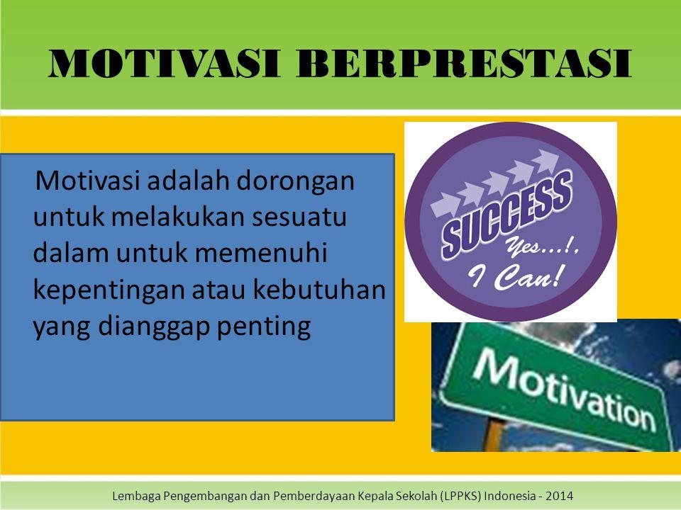 MOTIVASI BERPRESTASI Motivasi adalah dorongan untuk melakukan sesuatu dalam untuk memenuhi kepentingan atau kebutuhan yang dianggap penting.