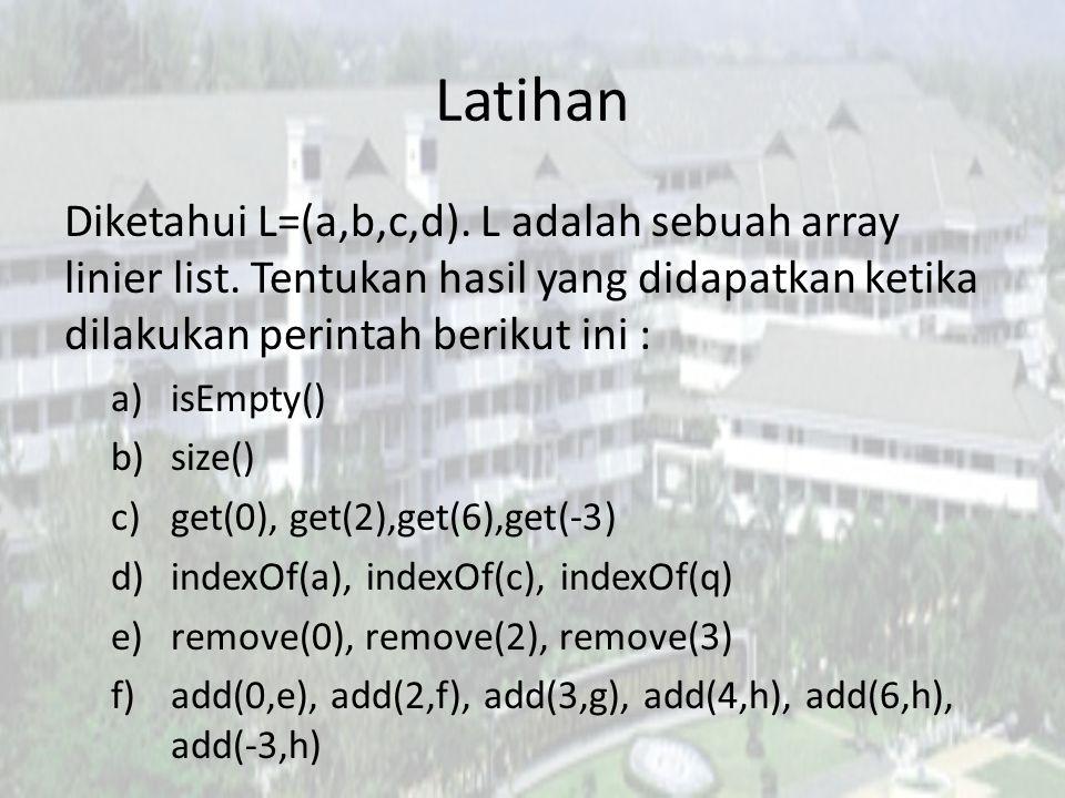 Latihan Diketahui L=(a,b,c,d). L adalah sebuah array linier list. Tentukan hasil yang didapatkan ketika dilakukan perintah berikut ini :