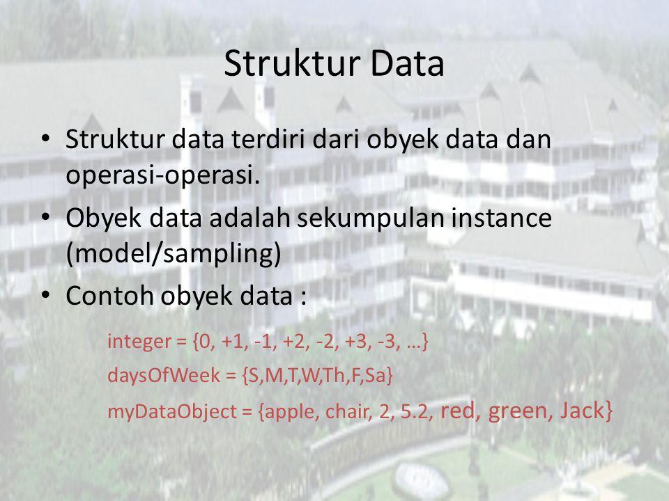 Struktur Data Struktur data terdiri dari obyek data dan operasi-operasi. Obyek data adalah sekumpulan instance (model/sampling)