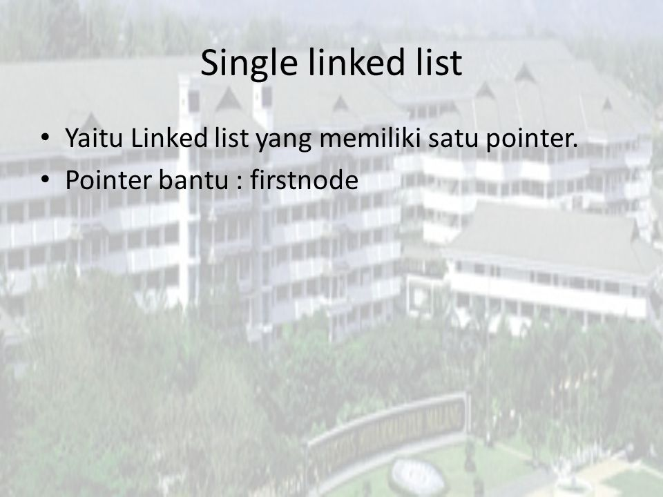 Single linked list Yaitu Linked list yang memiliki satu pointer.