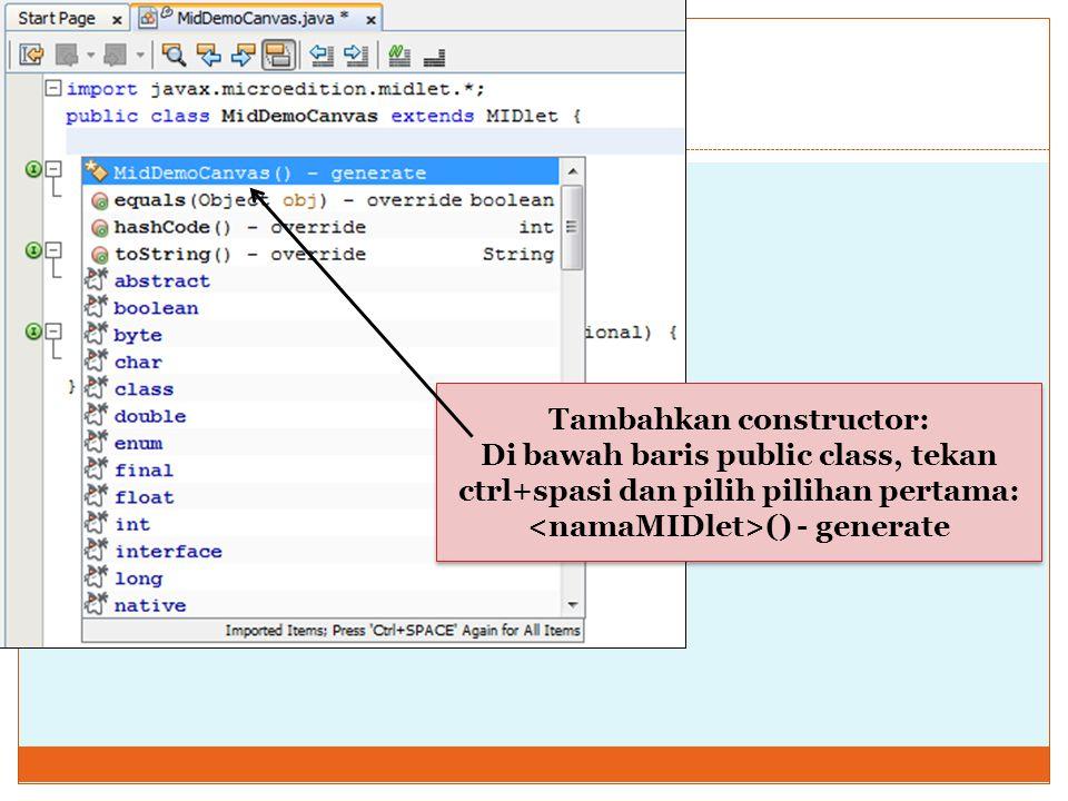 Tambahkan constructor: <namaMIDlet>() - generate