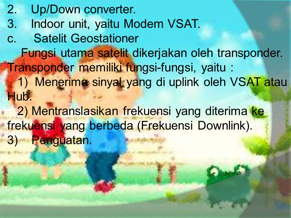 2. Up/Down converter. 3. Indoor unit, yaitu Modem VSAT. c