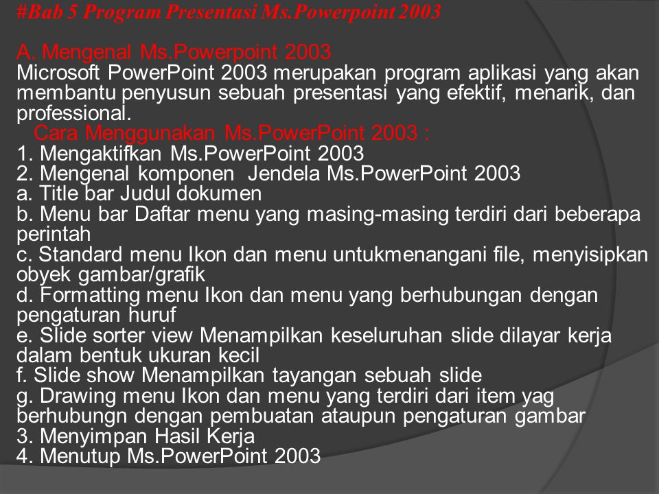 #Bab 5 Program Presentasi Ms. Powerpoint 2003 A. Mengenal Ms