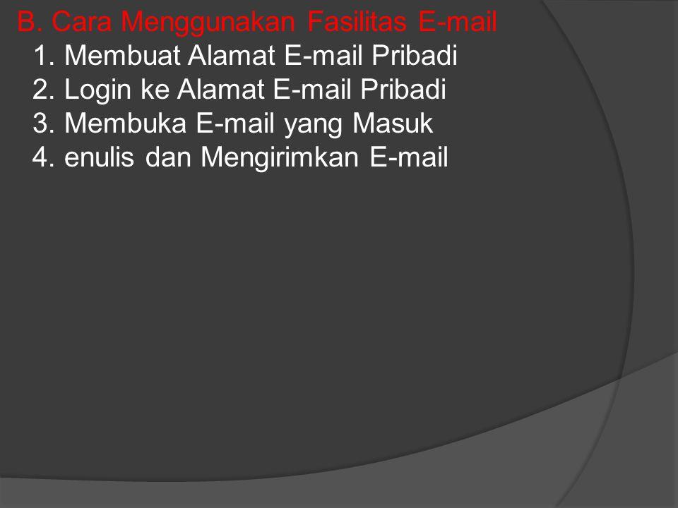 B. Cara Menggunakan Fasilitas E-mail 1. Membuat Alamat E-mail Pribadi 2.