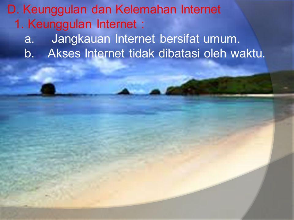 D. Keunggulan dan Kelemahan Internet 1. Keunggulan Internet : a
