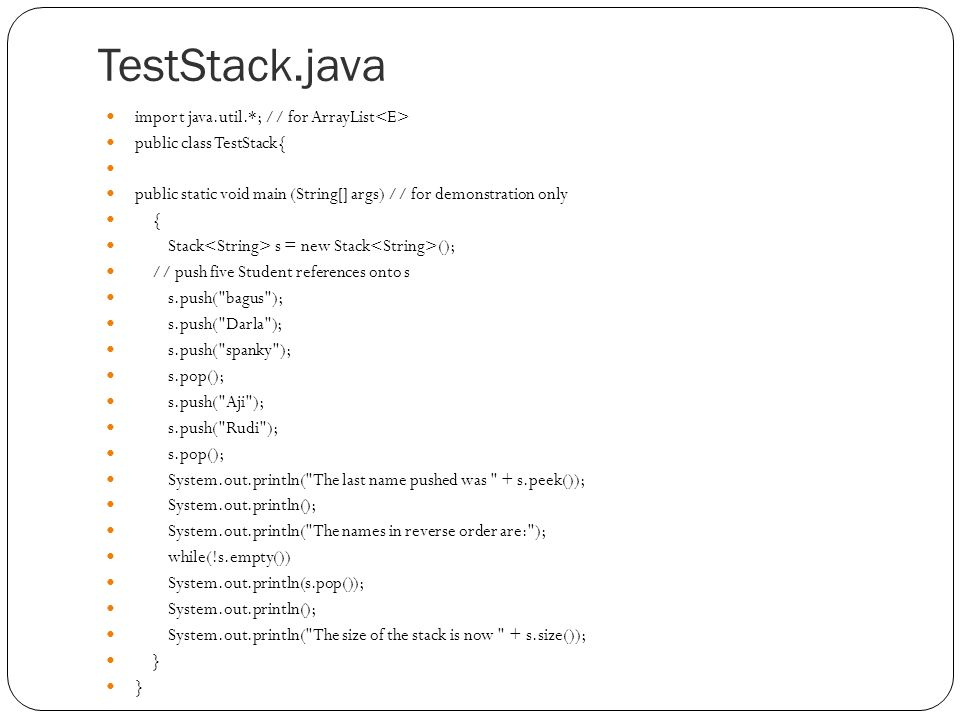 TestStack.java import java.util.*; // for ArrayList<E>