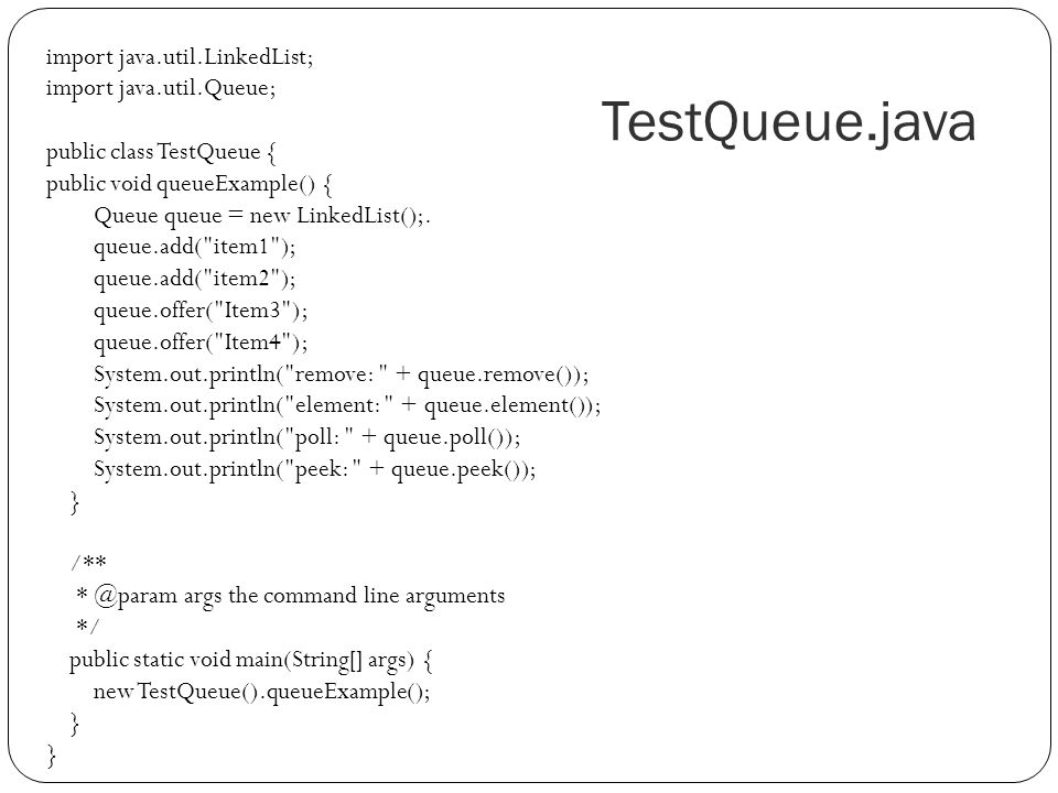 TestQueue.java import java.util.LinkedList; import java.util.Queue;