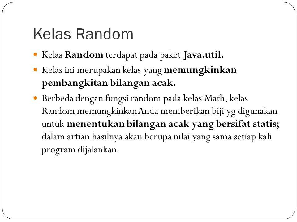 Kelas Random Kelas Random terdapat pada paket Java.util.