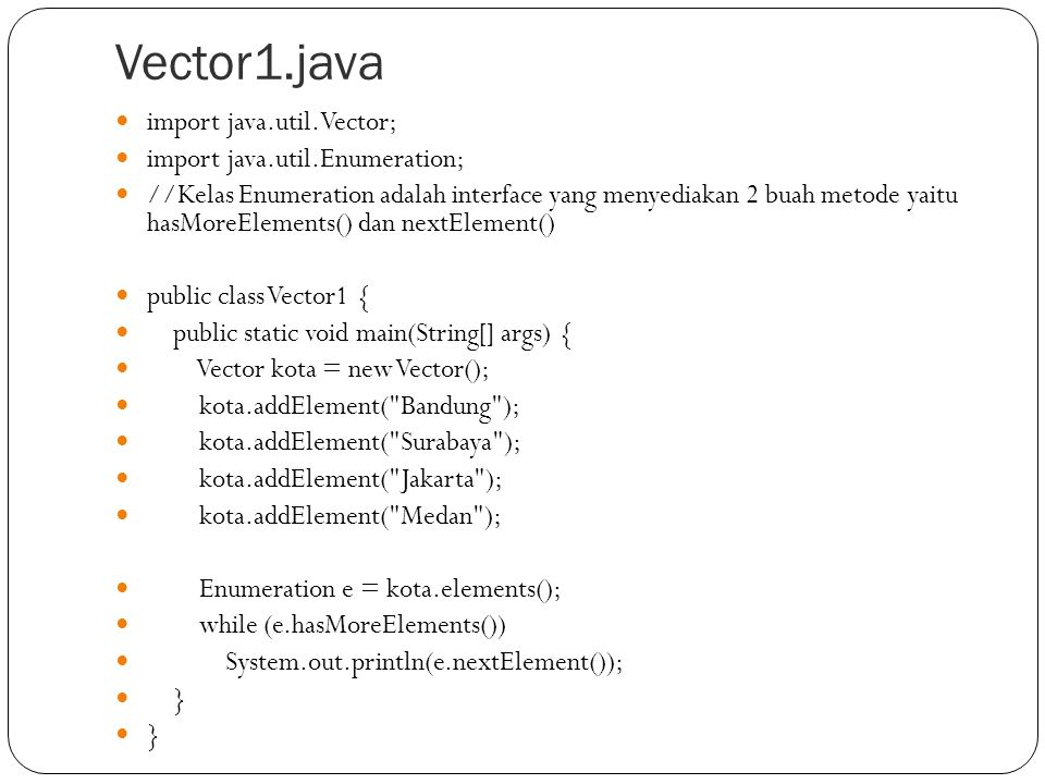 Vector1.java import java.util.Vector; import java.util.Enumeration;