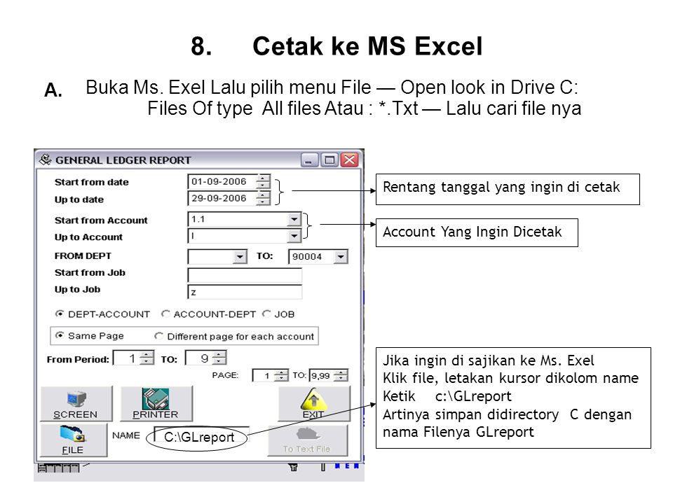Cetak ke MS Excel A. Buka Ms. Exel Lalu pilih menu File — Open look in Drive C: Files Of type All files Atau : *.Txt — Lalu cari file nya.