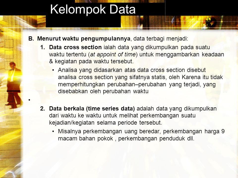 Kelompok Data Menurut waktu pengumpulannya, data terbagi menjadi:
