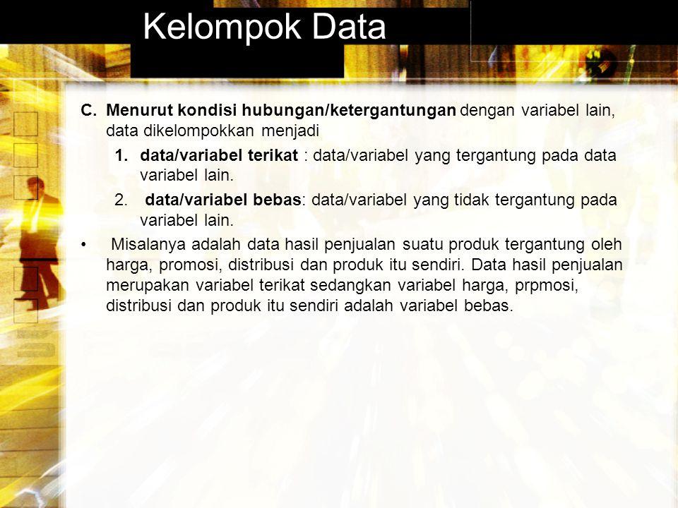 Kelompok Data Menurut kondisi hubungan/ketergantungan dengan variabel lain, data dikelompokkan menjadi.