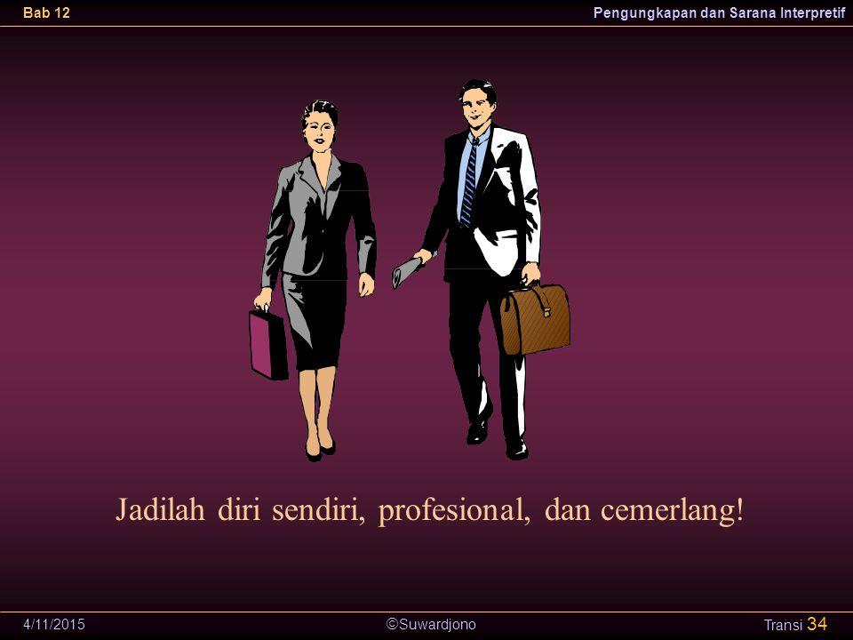 Jadilah diri sendiri, profesional, dan cemerlang!