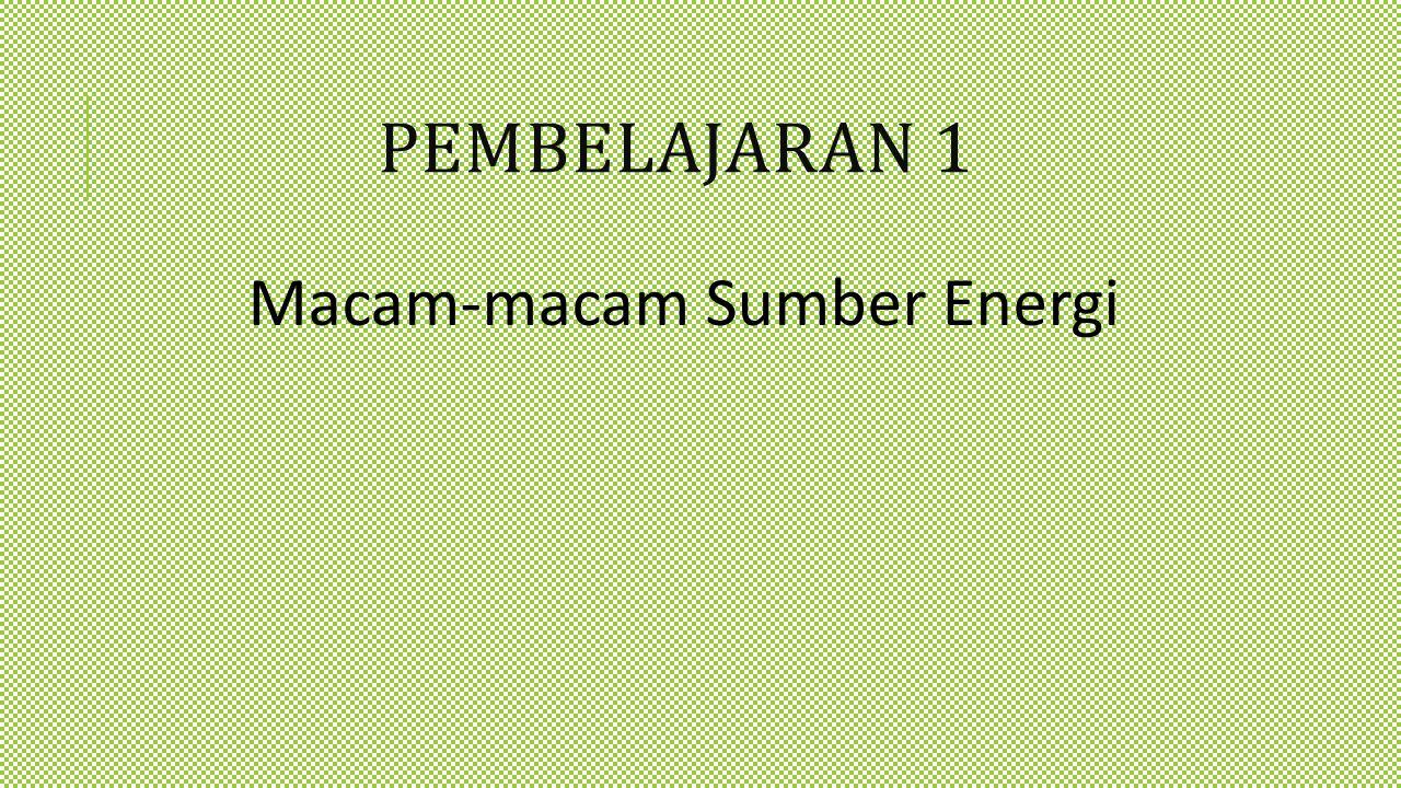 Macam-macam Sumber Energi