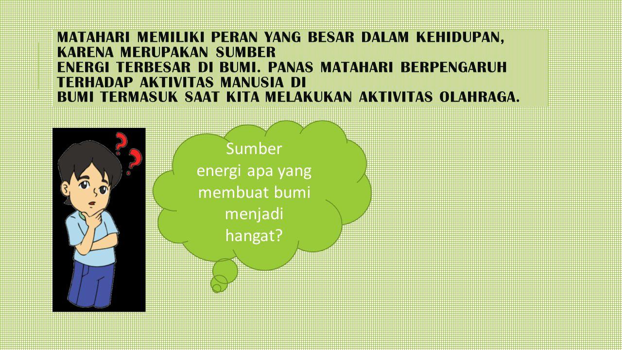 Sumber energi apa yang membuat bumi menjadi hangat