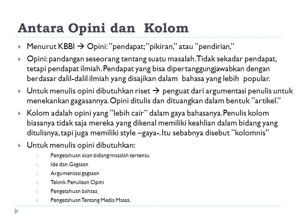 Antara Opini dan Kolom Menurut KBBI  Opini: pendapat; pikiran, atau pendirian,