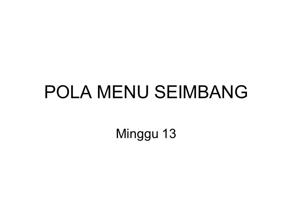 POLA MENU SEIMBANG Minggu 13