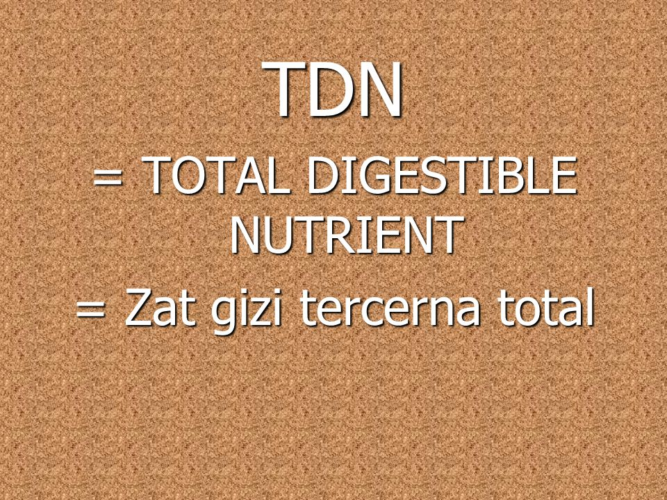 TDN = TOTAL DIGESTIBLE NUTRIENT = Zat gizi tercerna total